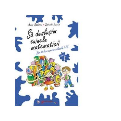 Sa deslusim tainele matematicii - Fise de lucru pentru clasa I - Anina Badescu, Gabriela Droc