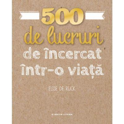 500 de lucruri de incercat intr-o viata - Elise de Rijck