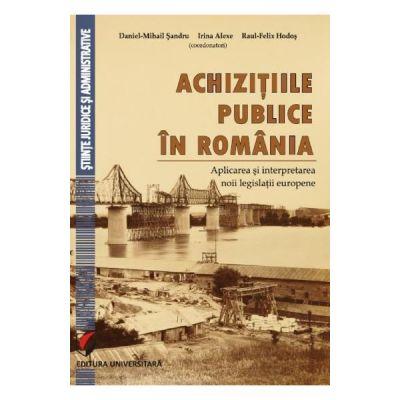 Achizitiile publice in Romania. Aplicarea si interpretarea noii legislatii europene (Daniel Mihail Sandru, Irina Alexe, Raul Felix Hodos)