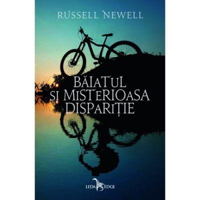 Baiatul si misterioasa disparitie - Russell Newell
