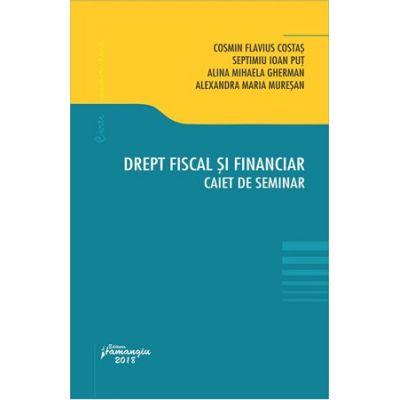 Drept fiscal si financiar. Caiet de seminar (Cosmin Flavius Costas, Ioan Septimiu Put, Alexandra Muresan, Alina Mihaela Gherman)