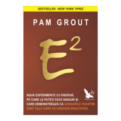 E2. Noua experimente cu energie, pe care sa le puteti face singuri si care demonstreaza ca gandurile voastre sunt cele care va creeaza realitatea - Pam Grout