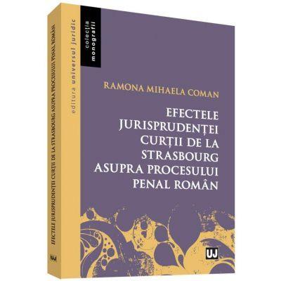 Efectele jurisprudentei Curtii de la Strasbourg asupra procesului penal roman - Ramona Mihaela Coman