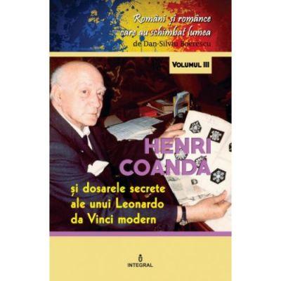 Henri Coanda. Dosarele secrete ale unui Leonardo da Vinci modern - Dan-Silviu Boerescu