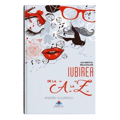 Iubirea de la A la Z. Alfabetul relatiilor (Andrei Vulpescu)