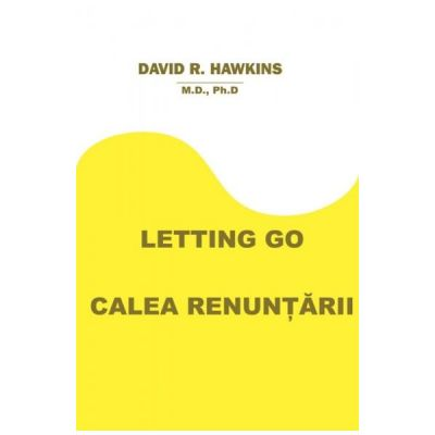 Letting Go. Calea renuntarii (David R Hawkins)