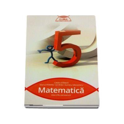 Clubul Matematicienilor. Matematica pentru clasa a V-a. Semestrul I - Catalin Stanica, Marius Perianu, Ion Rosu, Dumitru Savulescu