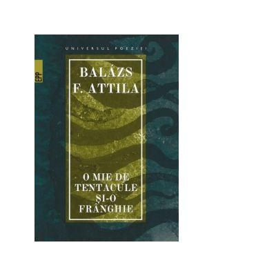 O mie de tentacule si-o franghie - Balazs F. Attila