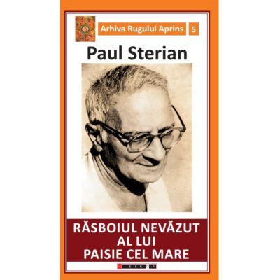 Rasboiul nevazut al lui Paisie cel Mare - Paul STERIAN