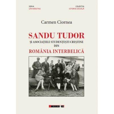 Sandu Tudor si asociatiile studentesti crestine din Romania interbelica - Carmen CIORNEA