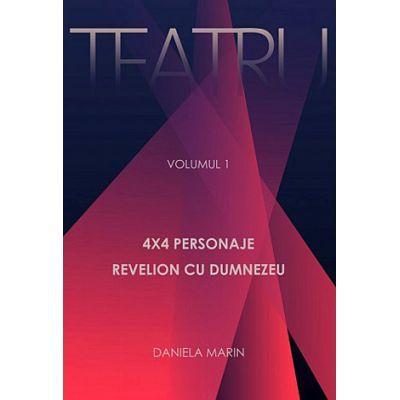 Teatru. 4x4 Personaje. Revelion cu Dumnezeu. Volumul I (Daniela Marin)