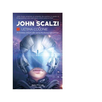 Ultima colonie (Seria Razboiul batranilor, partea a III-a) - John Scalzi