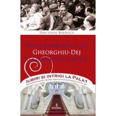 Viata amoroasa a lui Gheorghiu-Dej si a familiei lui politice - Dan-Silviu Boerescu