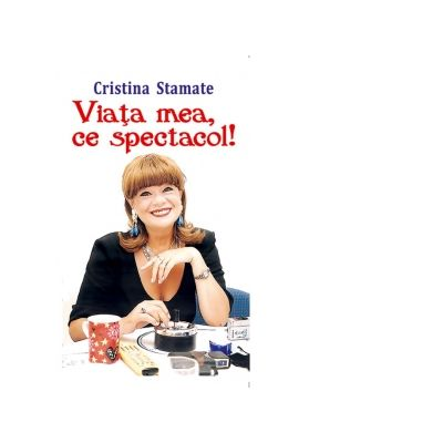 Viata mea, ce spectacol - Cristina Stamate