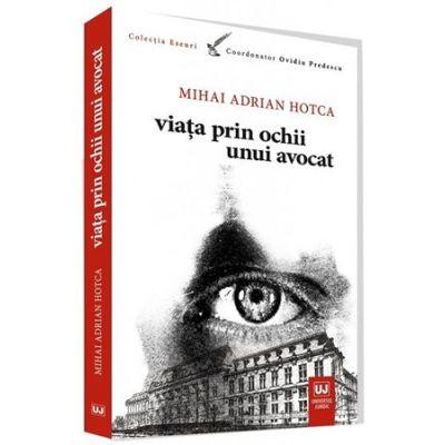 Viata prin ochii unui avocat - Mihai Adrian Hotca
