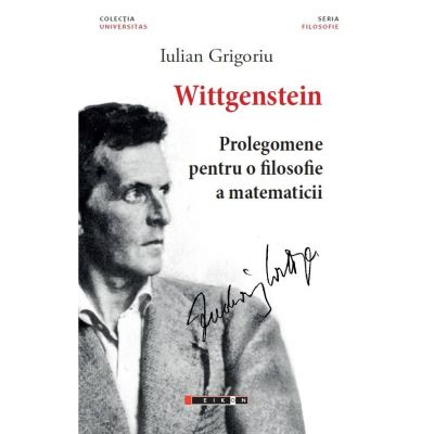 Wittgenstein. Prolegomene pentru o filosofie a matematicii - Iulian GRIGORIU