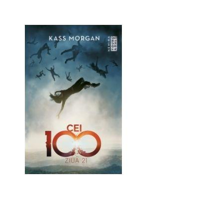 Ziua 21 (Seria Cei 100, partea a II-a) - KASS MORGAN