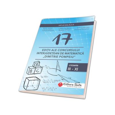 17 EDITII ALE CONCURSULUI INTERJUDETEAN DE MATEMATICA ' DIMITRIE POMPEIU'