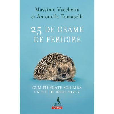 25 de grame de fericire. Cum iti poate schimba un pui de arici viata - Massimo Vacchetta, Antonella Tomaselli
