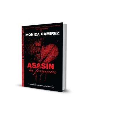 Asasin la feminin. Seria Alina Marinescu, Vol. 1 - Monica Ramirez