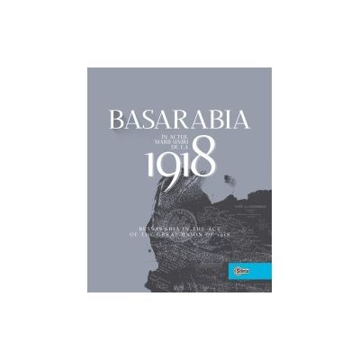 Basarabia in actul Marii Uniri de la 1918 (Ion Turcanu, Mihai Papuc)