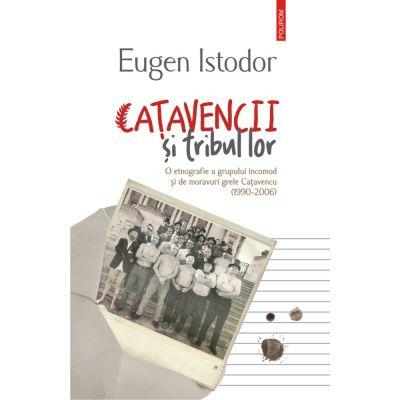 Catavencii si tribul lor. O etnografie a grupului incomod si de moravuri grele Catavencu (1990-2006) - Eugen Istodor