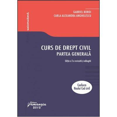Curs de drept civil. Partea generala. Editia a 2-a revizuita si adaugita - Gabriel Boroi, Carla Alexandra Anghelescu)