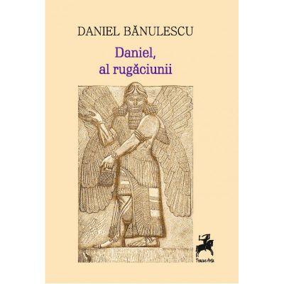 Daniel, al rugaciunii - Daniel Banulescu