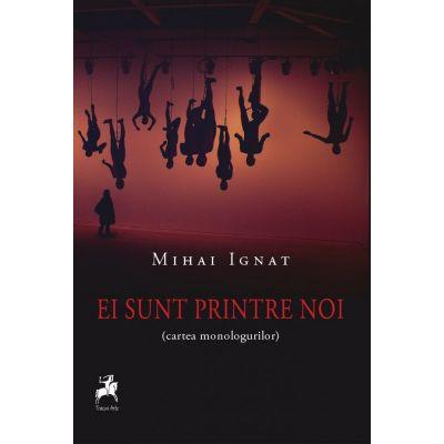 Ei sunt printre noi (cartea monologurilor) - Mihai Ignat