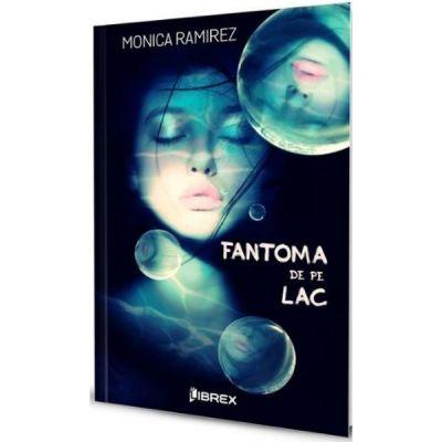 Fantoma de pe lac - Monica Ramirez