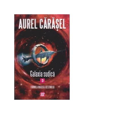 Galaxia Sudica 3. Formula magica a destinului - Aurel Carasel
