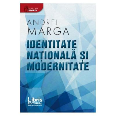 Identitate nationala si modernitate - Andrei Marga