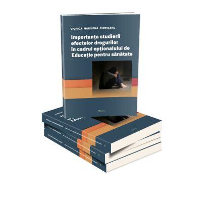 Importanta studierii efectelor drogurilor in cadrul optionalului de Educatie pentru sanatate - Viorica Marilena Chiticaru