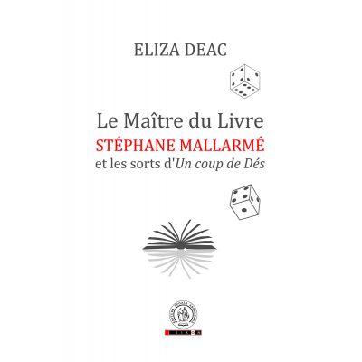 Le Maitre du Livre: Stephane Mallarme et les sorts d'Un coup de Des - Eliza Deac