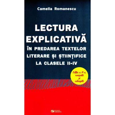 Lectura explicativa in predarea textelor literare si stiintifice la clasele II-IV. Editia a II-a revizuita si adaugita (Camelia Romanescu)