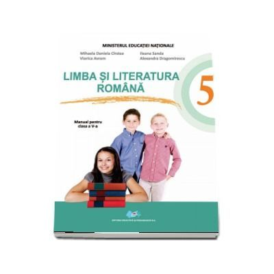 Limba si literatura romana. Manual clasa a V-a. Contine editie digitala - Mihaela Daniela Cirstea