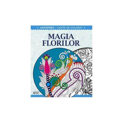 Magia florilor. Terapie creativa antistres pentru adulti
