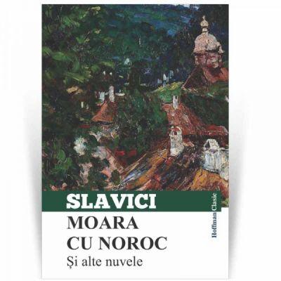 Moara cu noroc si alte nuvele - Ioan Slavici
