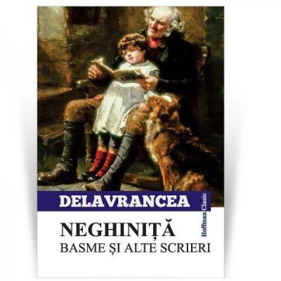 Neghinita. Basme si alte scrieri - Barbu Stefanescu-Delavrancea