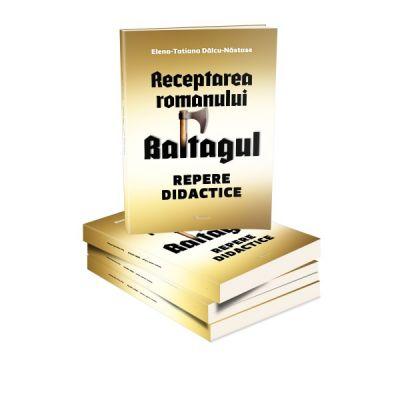 Receptarea romanului Baltagul. Repere didactice - Elena Tatiana Dalcu Nastase