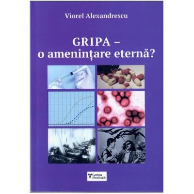 Gripa - O amenintare eterna? - Viorel Alexandrescu
