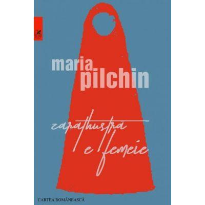 Zarathustra e femeie - Maria Pilchin