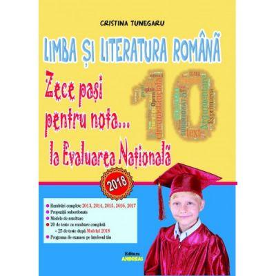 Limba si literatura romana. Zece pasi pentru nota... 10 la EVALUAREA NATIONALA 2018 - Cristina Tunegaru