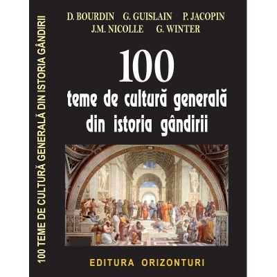 100 Teme de cultura generala din istoria gandirii - D. Bourdin, G. Guislain