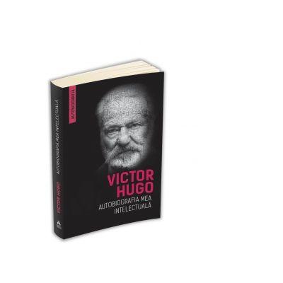 Autobiografia mea intelectuala - Victor Hugo