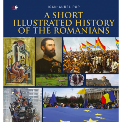 A Short Illustrated History of Romanians - Ioan Aurel Pop