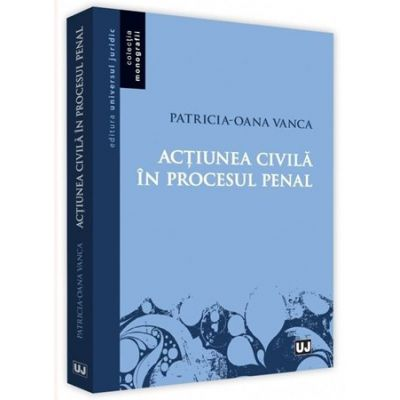 Actiunea civila in procesul penal - Patricia-Oana Vanca