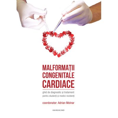 Malformatii congenitale cardiace. Ghid de diagnostic si tratament pentru studenti si medici rezidenti (Adrian Molnar)