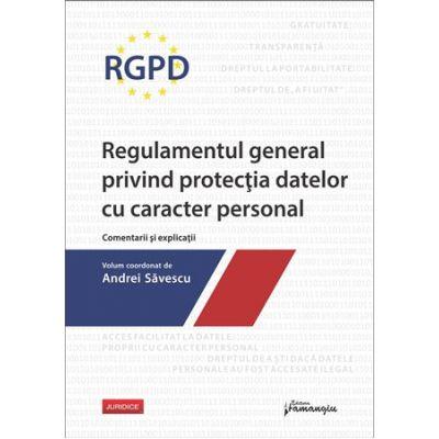 RGPD – Regulamentul general privind protectia datelor cu caracter personal. Comentarii si explicatii