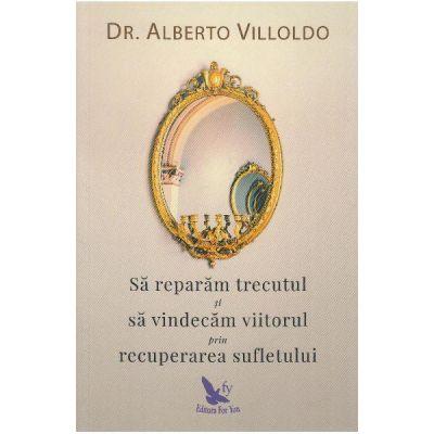 Sa reparam trecutul si sa vindecam viitorul prin recuperarea sufletului - Alberto Villoldo